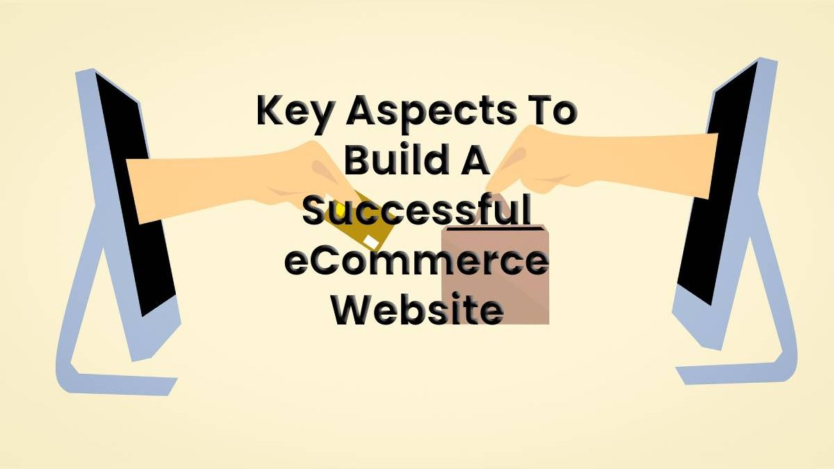 Key Aspects To Build A Successful eCommerce Website