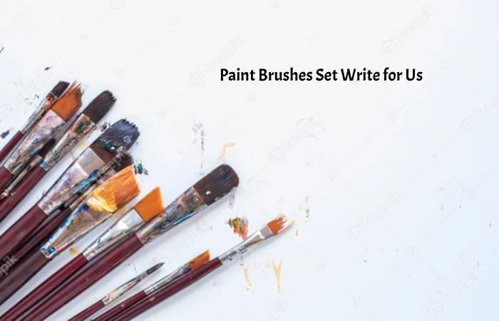 Paint Brushes Set Write for Us
