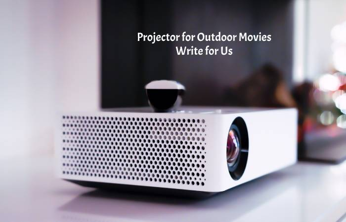 Projector for Outdoor Movies Write for Us