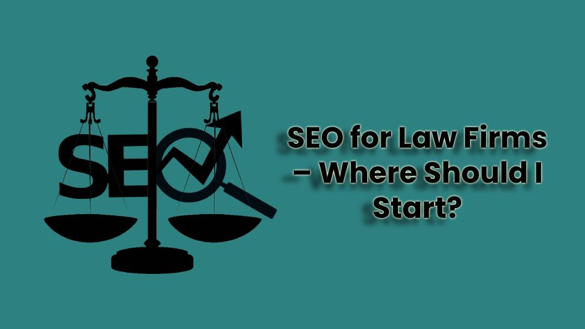 SEO for Law Firms – Where Should I Start?