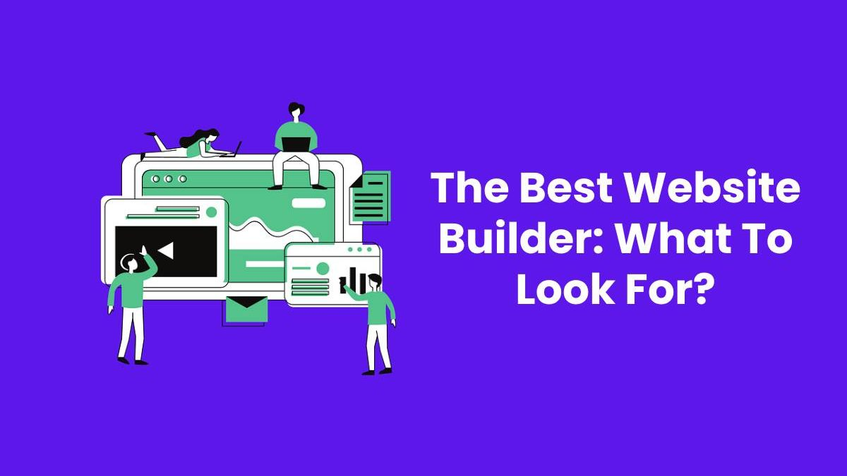 The Best Website Builder: What To Look For?
