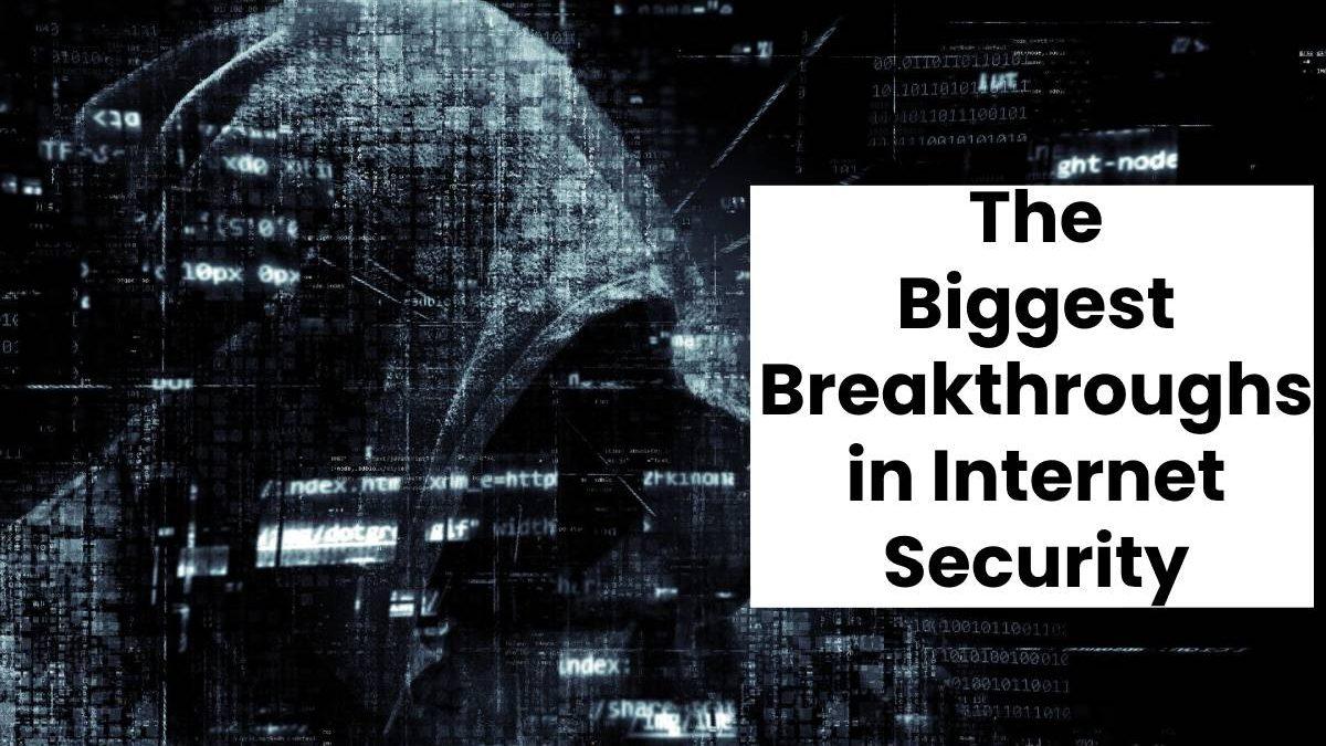 The Biggest Breakthroughs in Internet Security