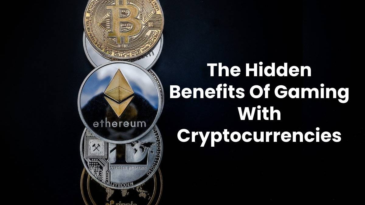 The Hidden Benefits Of Gaming With Cryptocurrencies
