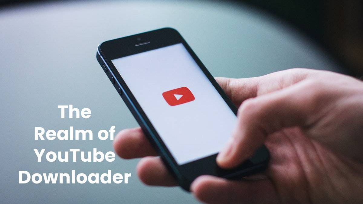 The Realm of YouTube Downloader