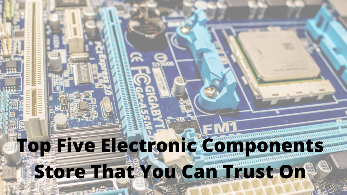 Top Five Electronic Components Store That You Can Trust On