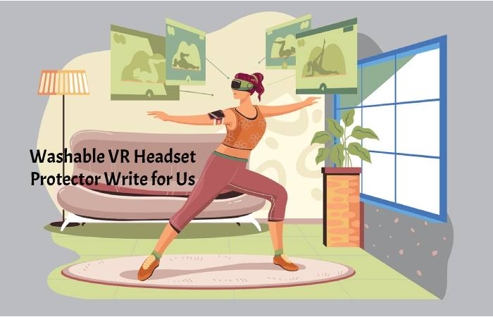 Washable VR Headset Protector Write for Us