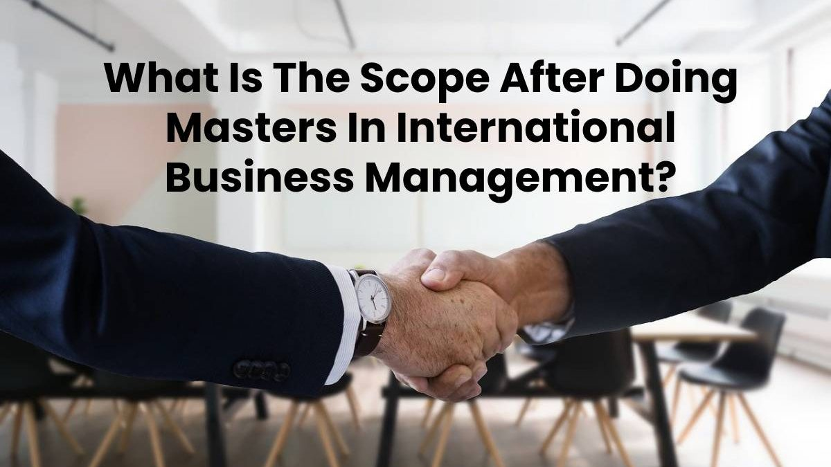 What Is The Scope After Doing Masters In International Business Management?