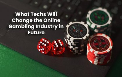What Techs Will Change the Online Gambling Industry in Future