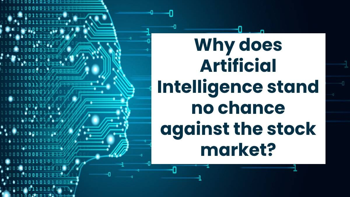 Why does Artificial Intelligence stand no chance against the stock market?