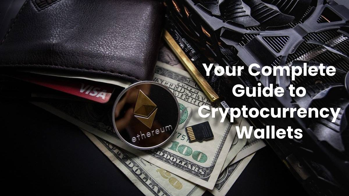 Your Complete Guide to Cryptocurrency Wallets