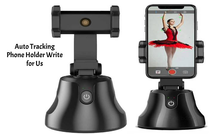 auto tracking phone holder write for us