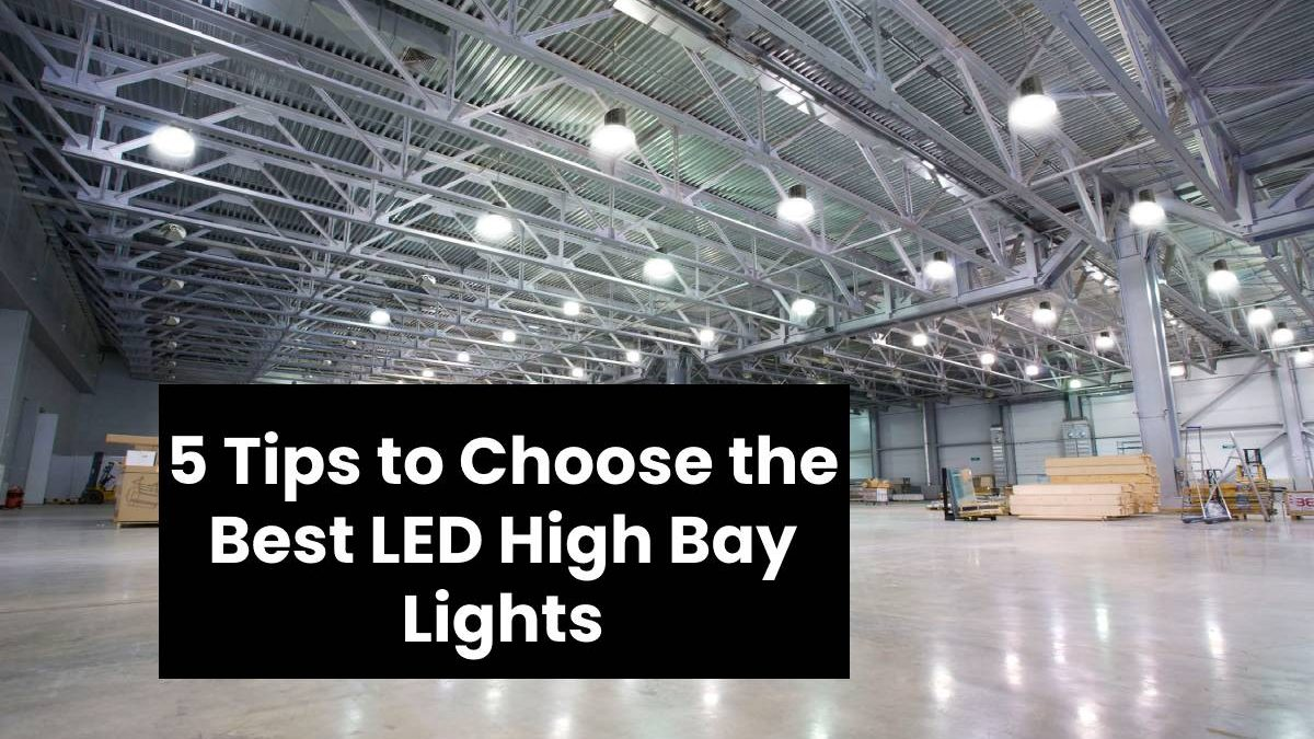 5 Tips to Choose the Best LED High Bay Lights