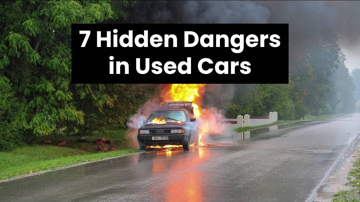 7 Hidden Dangers in Used Cars