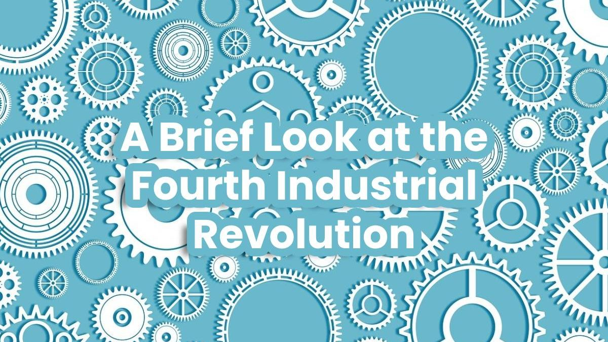 A Brief Look at the Fourth Industrial Revolution