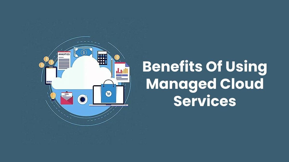 Benefits Of Using Managed Cloud Services