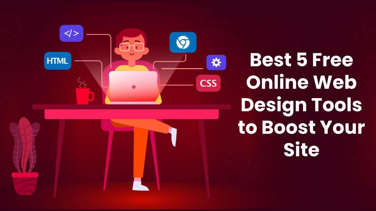 Best 5 Free Online Web Design Tools to Boost Your Site