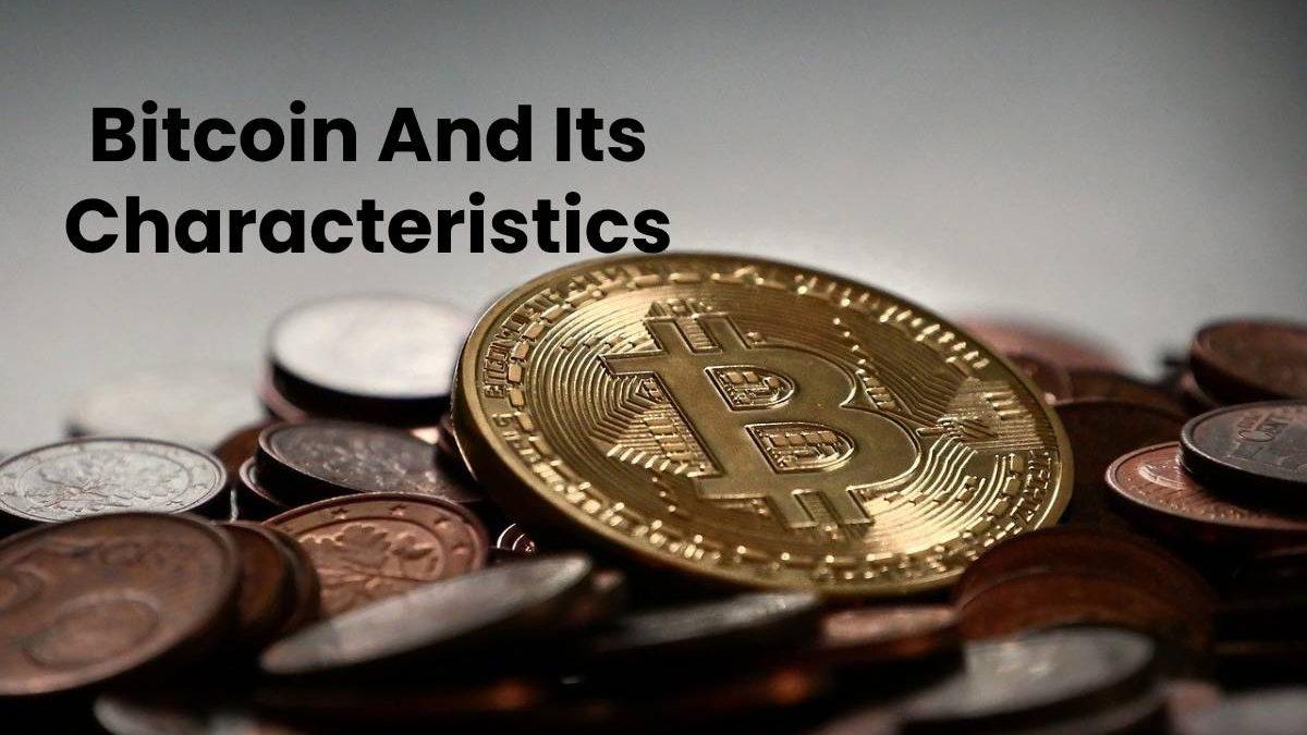 Bitcoin And Its Characteristics