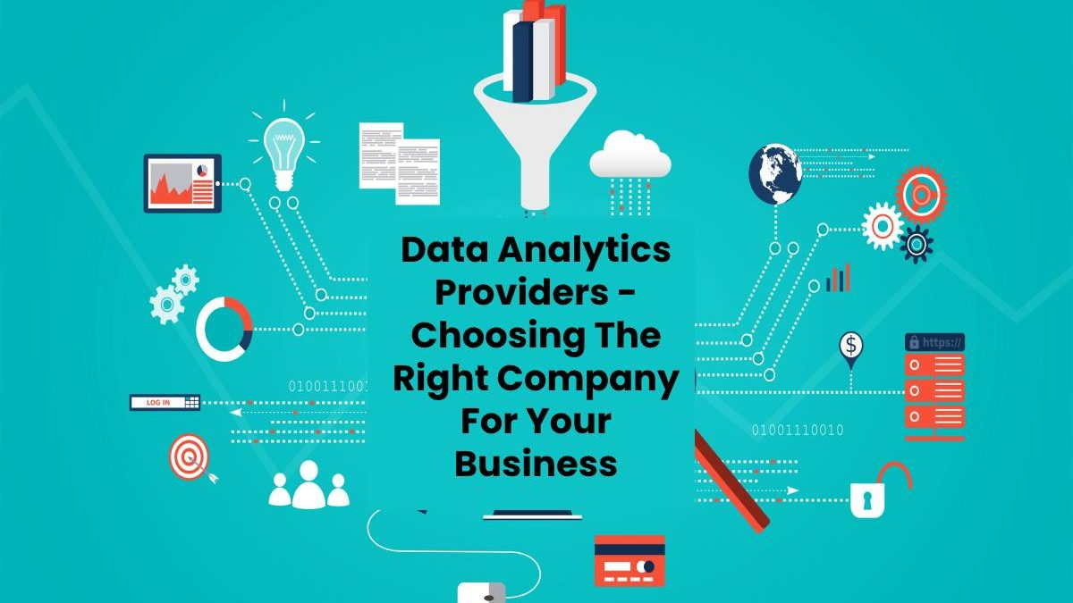 Data Analytics Providers – Choosing The Right Company For Your Business