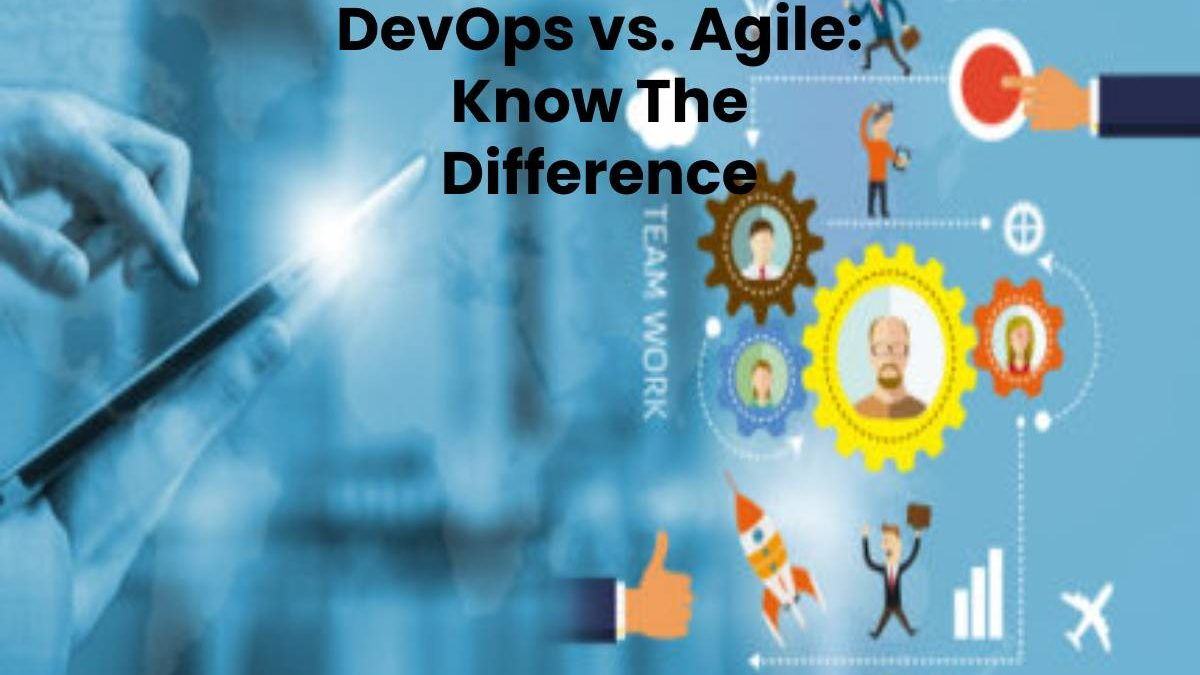 DevOps vs. Agile: Know The Difference