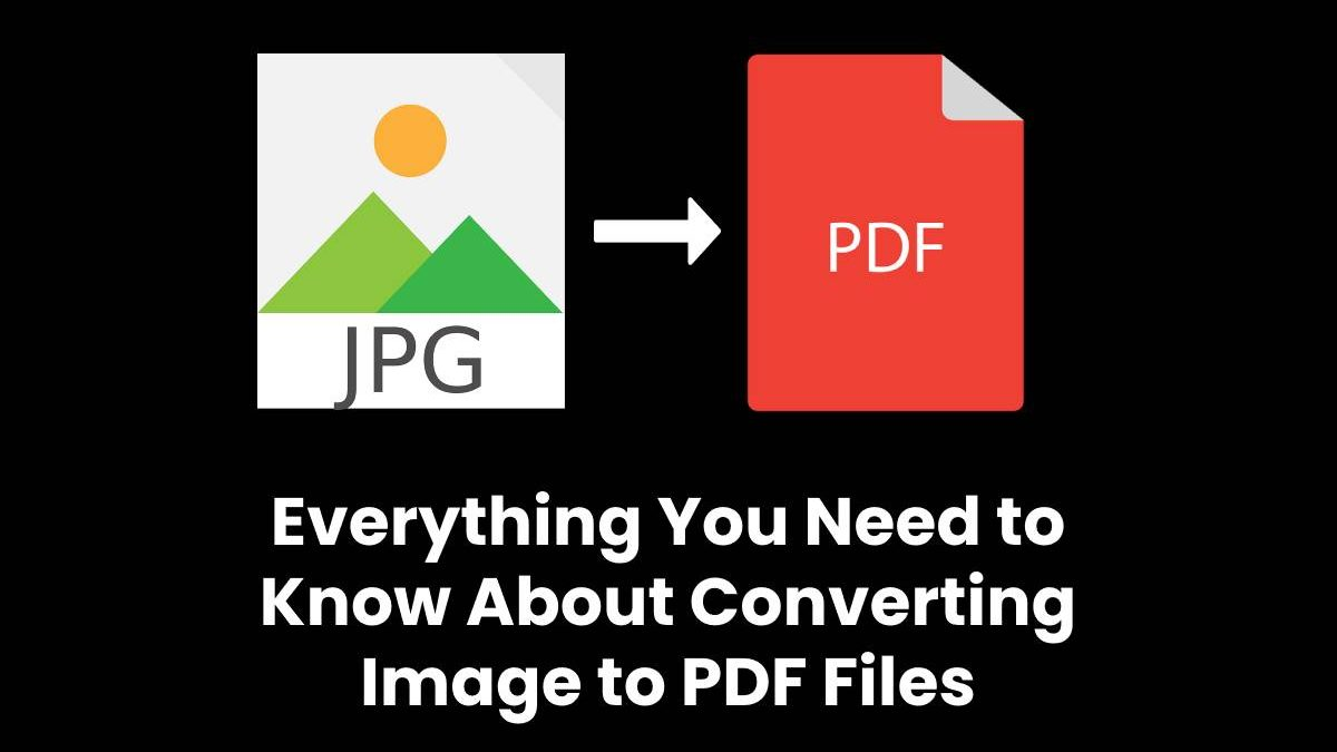Everything You Need to Know About Converting Image to PDF Files