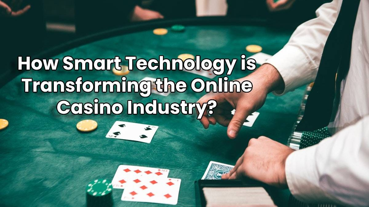 How Smart Technology is Transforming the Online Casino Industry?