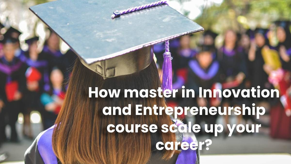 How master in Innovation and Entrepreneurship course scale up your career?