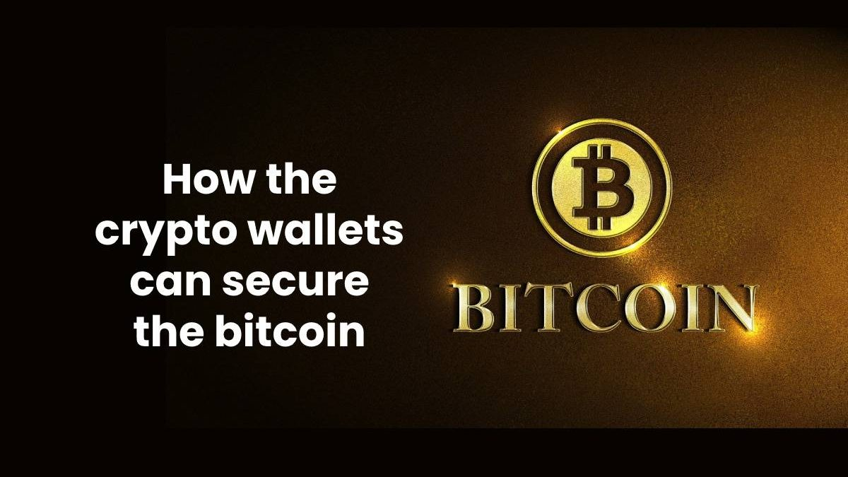 How the crypto wallets can secure the bitcoin