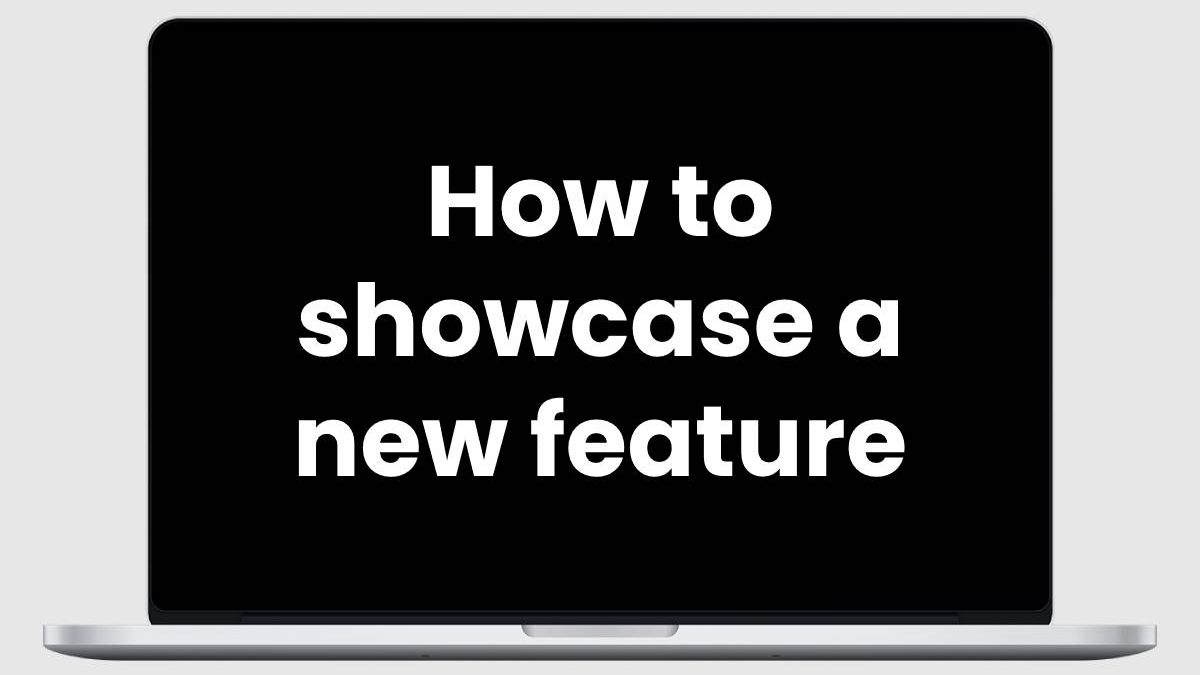 How to showcase a new feature