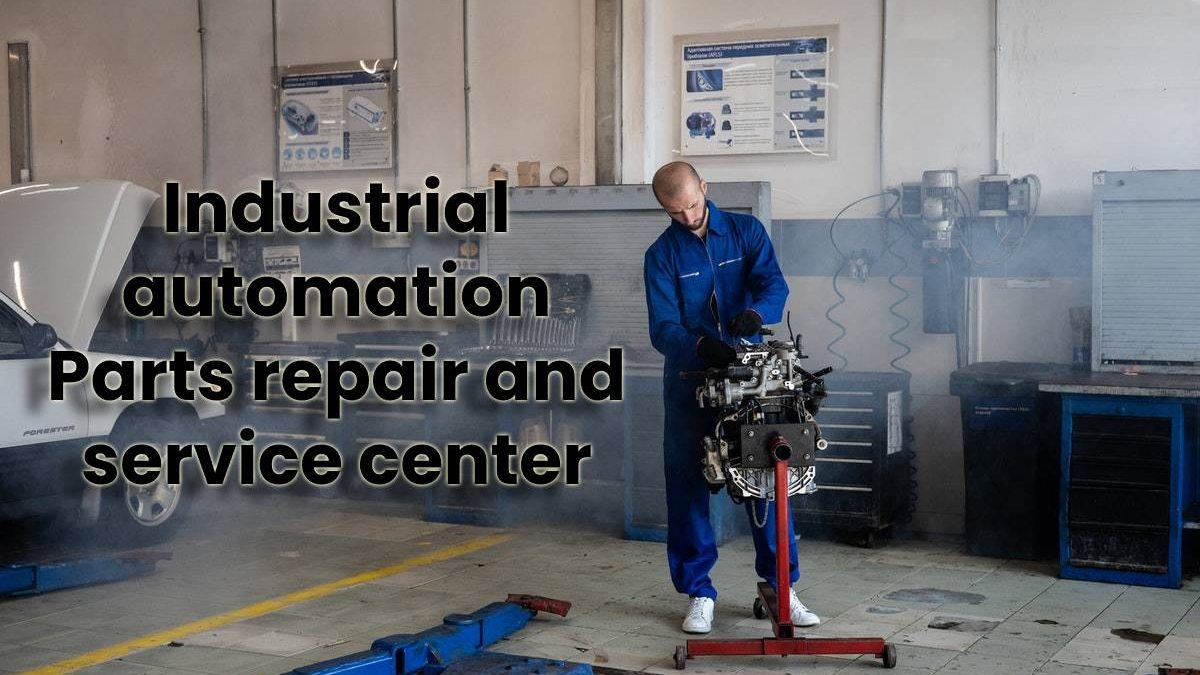 Industrial automation Parts repair and service center
