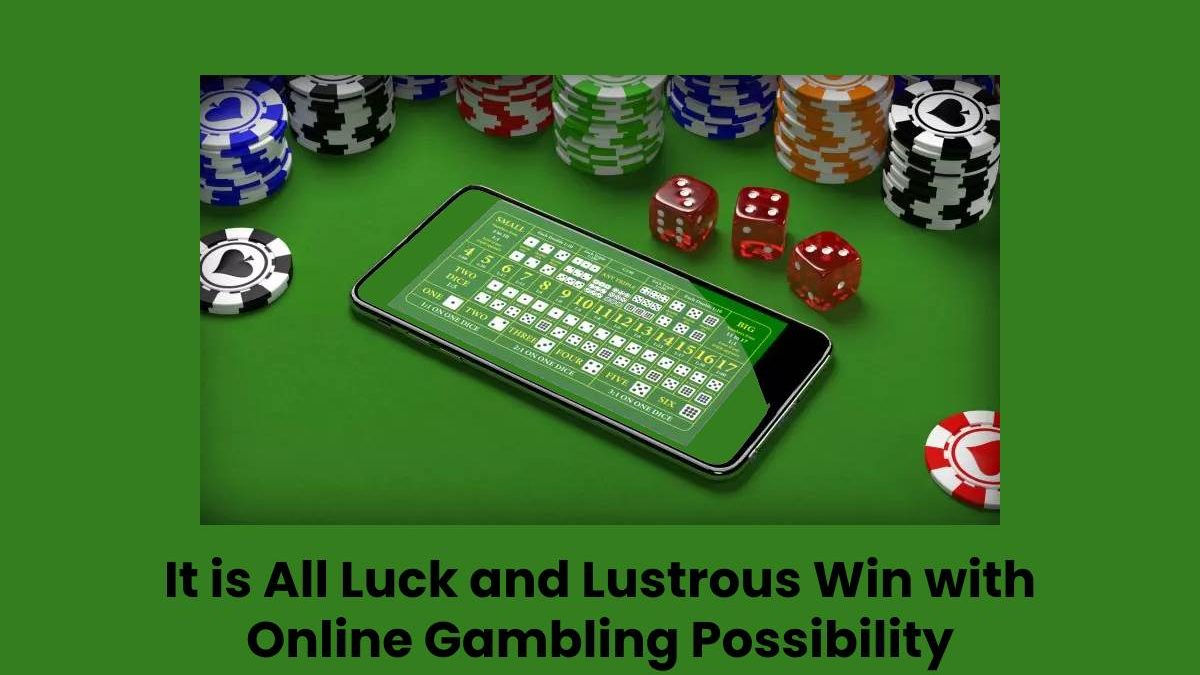 It is All Luck and Lustrous Win with Online Gambling Possibility