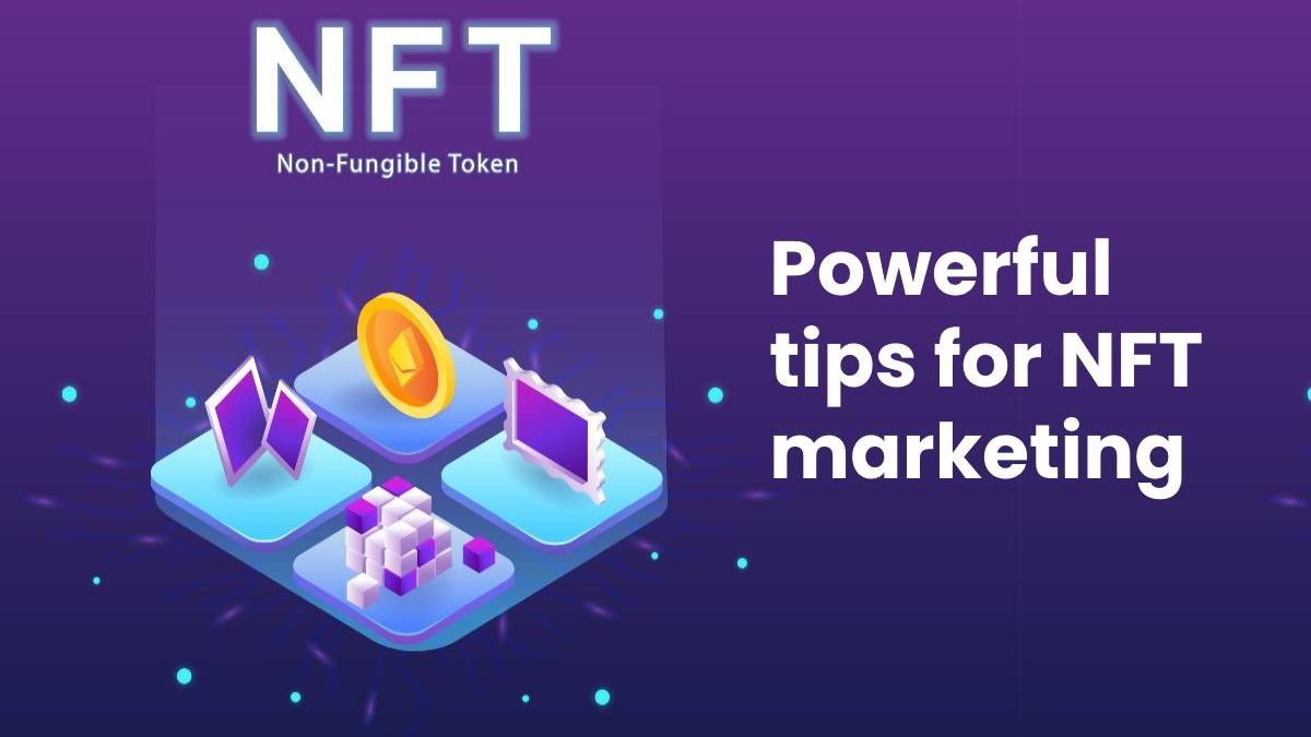 Powerful tips for NFT marketing