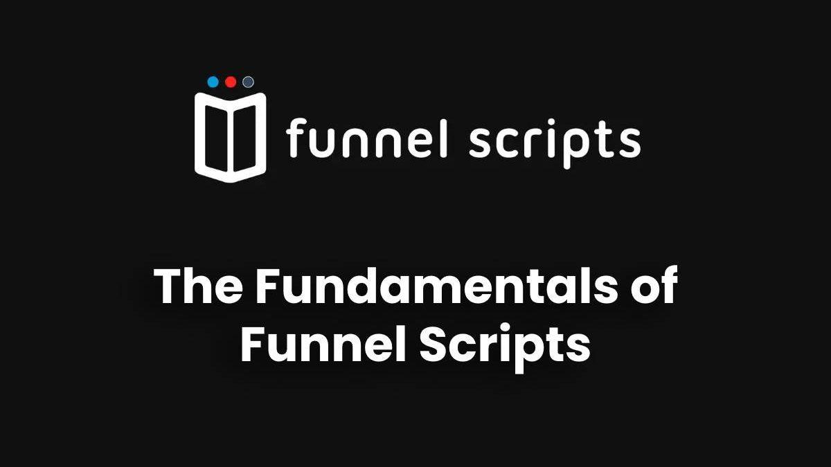 The Fundamentals of Funnel Scripts