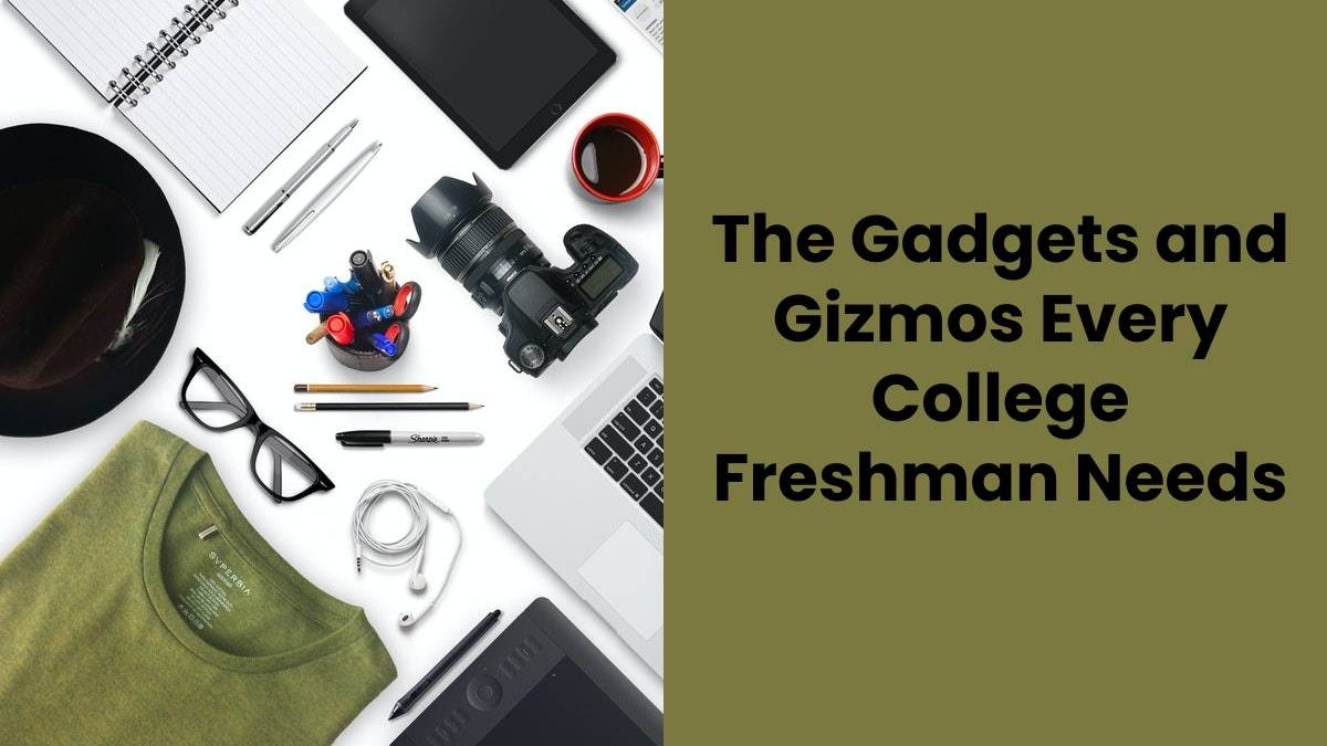 The Gadgets and Gizmos Every College Freshman Needs