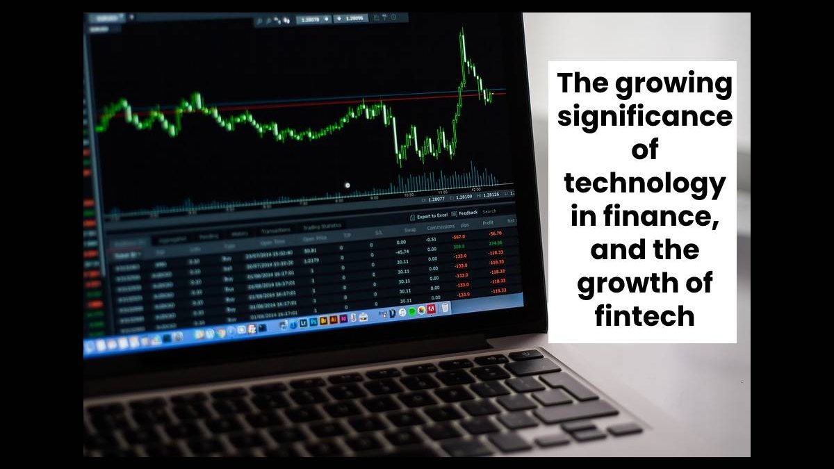 The growing significance of technology in finance, and the growth of fintech