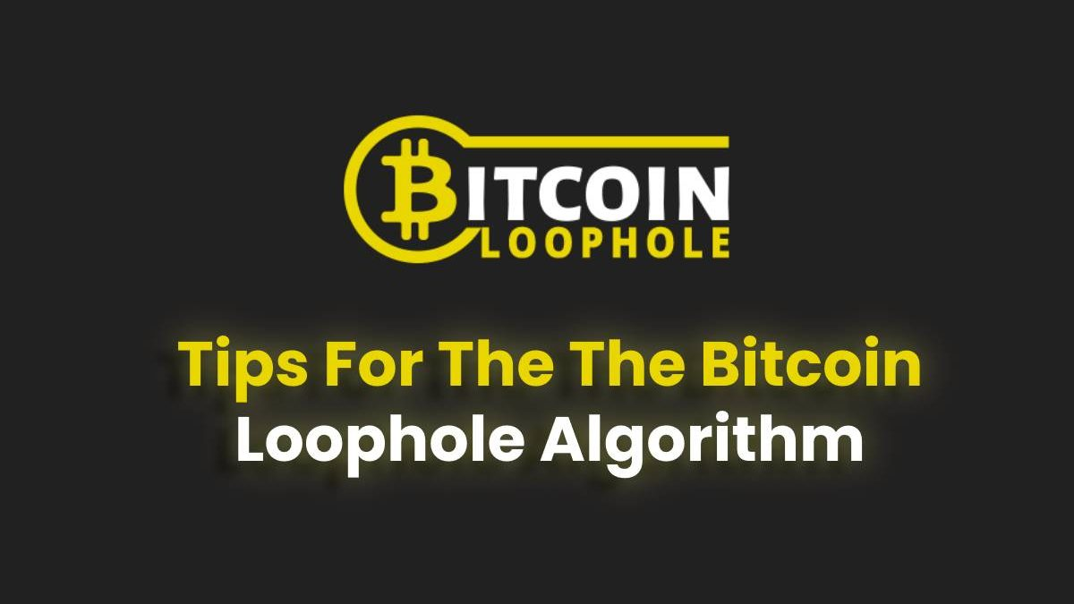 Tips For The The Bitcoin Loophole Algorithm