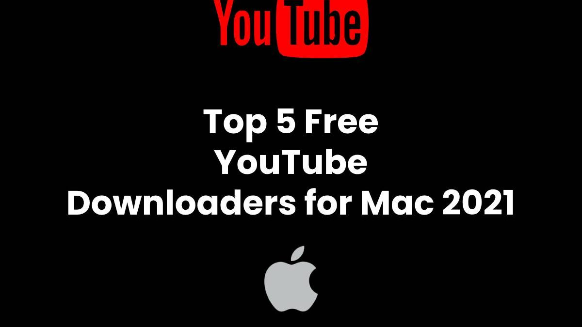 Top 5 Free YouTube Downloaders for Mac 2021