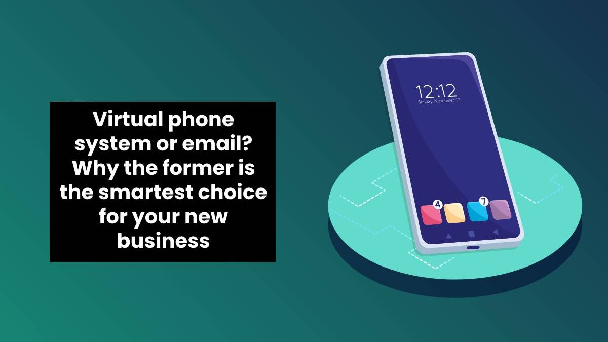 Virtual phone system or email? Why the former is the smartest choice for your new business