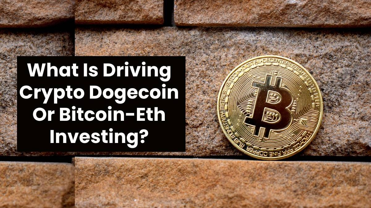 What Is Driving Crypto Dogecoin Or Bitcoin-Eth Investing?