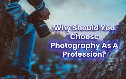 Why Should You Choose Photography As A Profession?