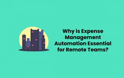 Why is Expense Management Automation Essential for Remote Teams?