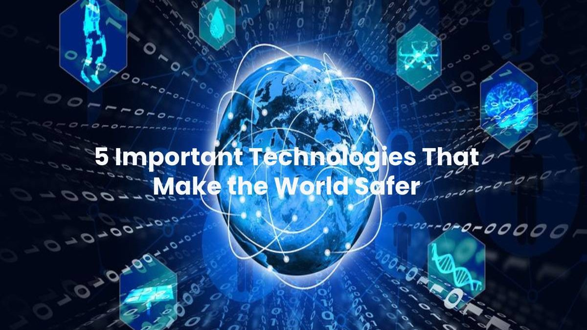 5 Important Technologies That Make the World Safer