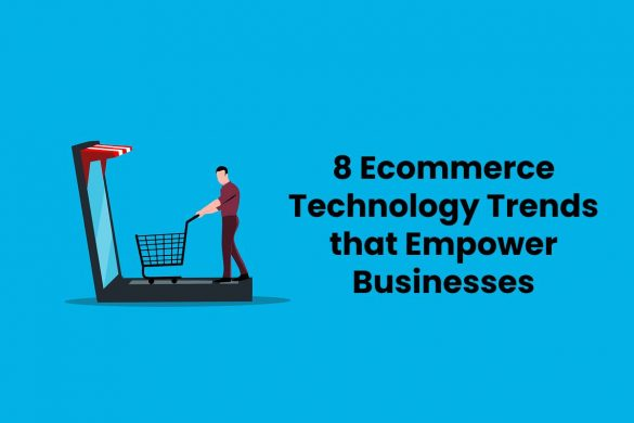 8 Ecommerce Technology Trends that Empower Businesses