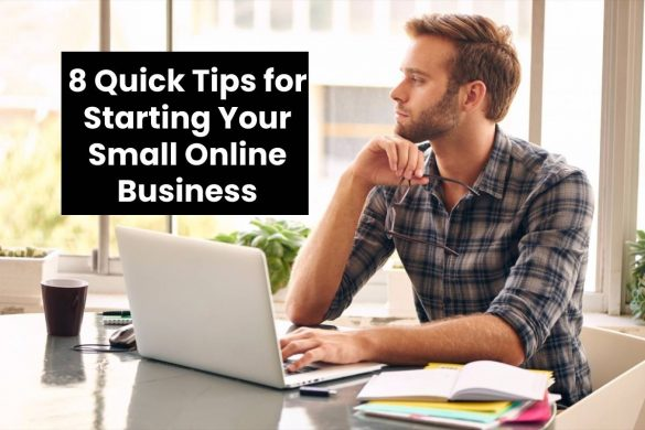8 Quick Tips for Starting Your Small Online Business