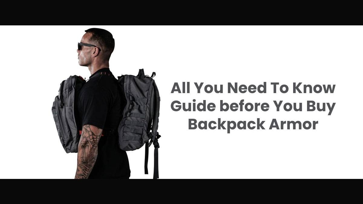 All You Need To Know Guide before You Buy Backpack Armor