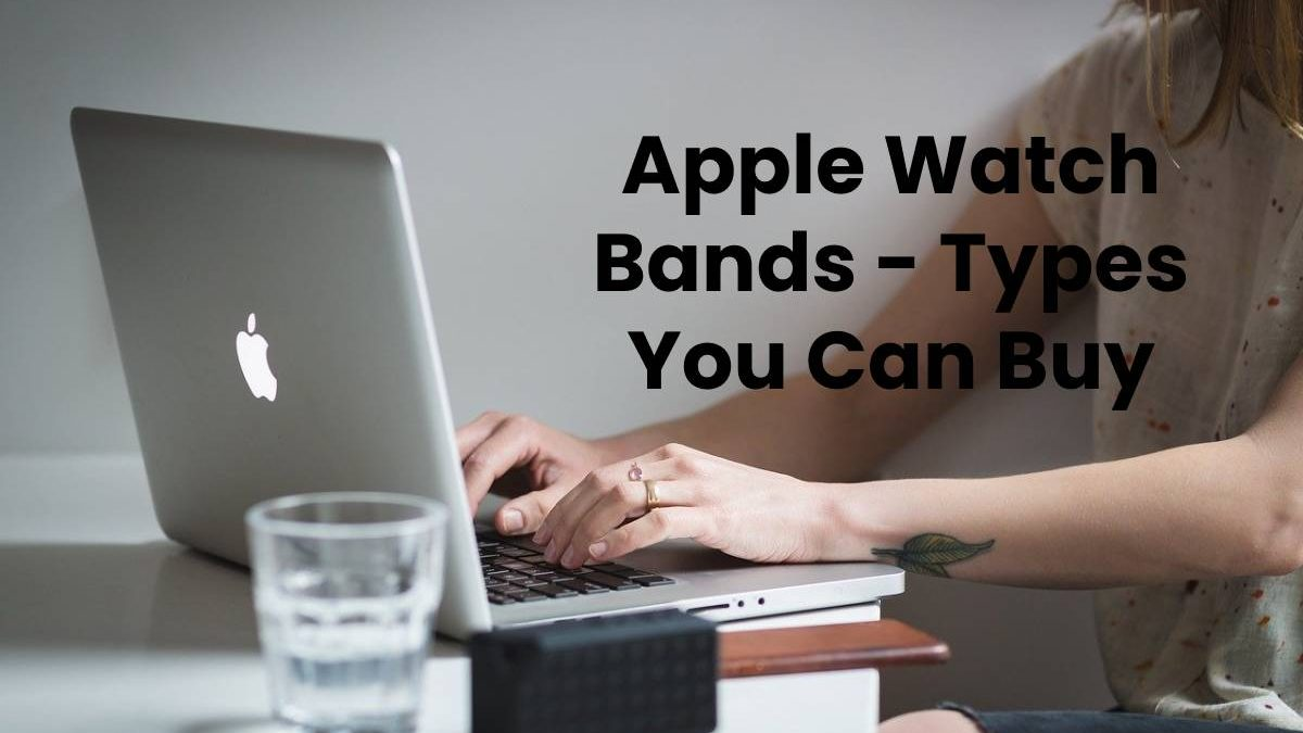 Apple Watch Bands – Types You Can Buy