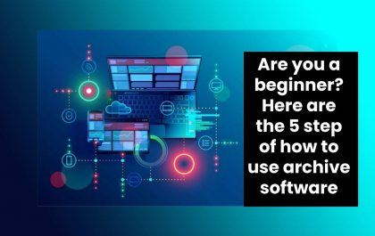 Are you a beginner? Here are the 5 step of how to use archive software