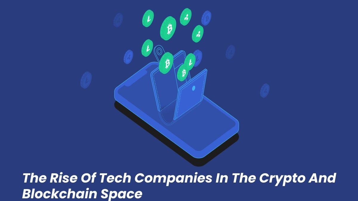 The Rise Of Tech Companies In The Crypto And Blockchain Space