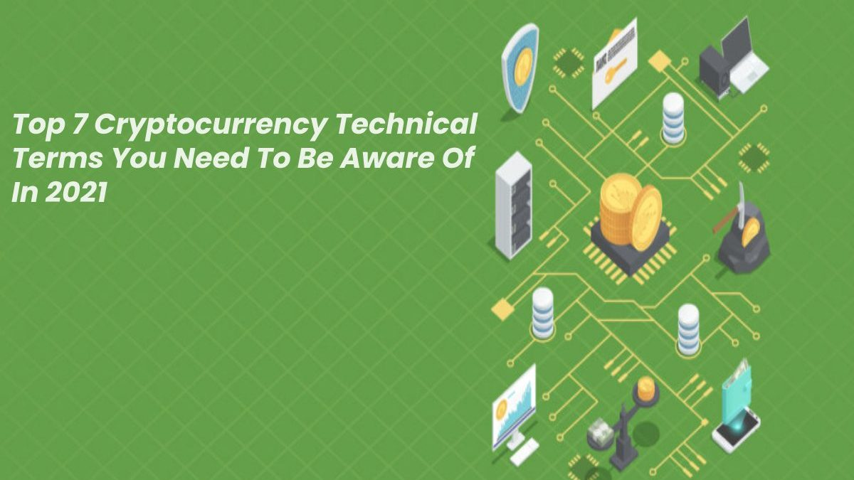 Top 7 Cryptocurrency Technical Terms You Need To Be Aware Of In 2021