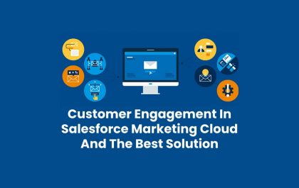 Customer Engagement In Salesforce Marketing Cloud And The Best Solution