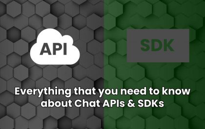 Everything that you need to know about Chat APIs & SDKs